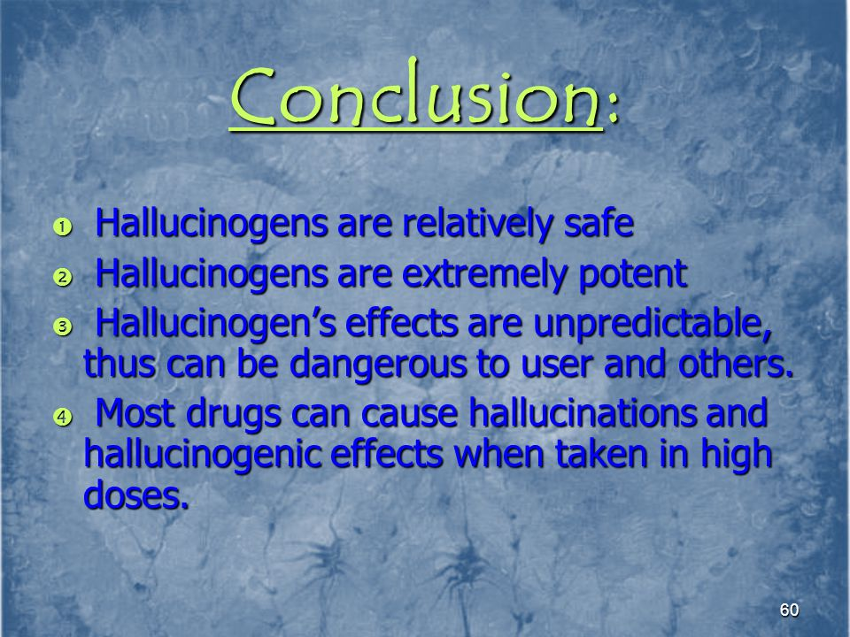 Conclusion: Hallucinogens are relatively safe