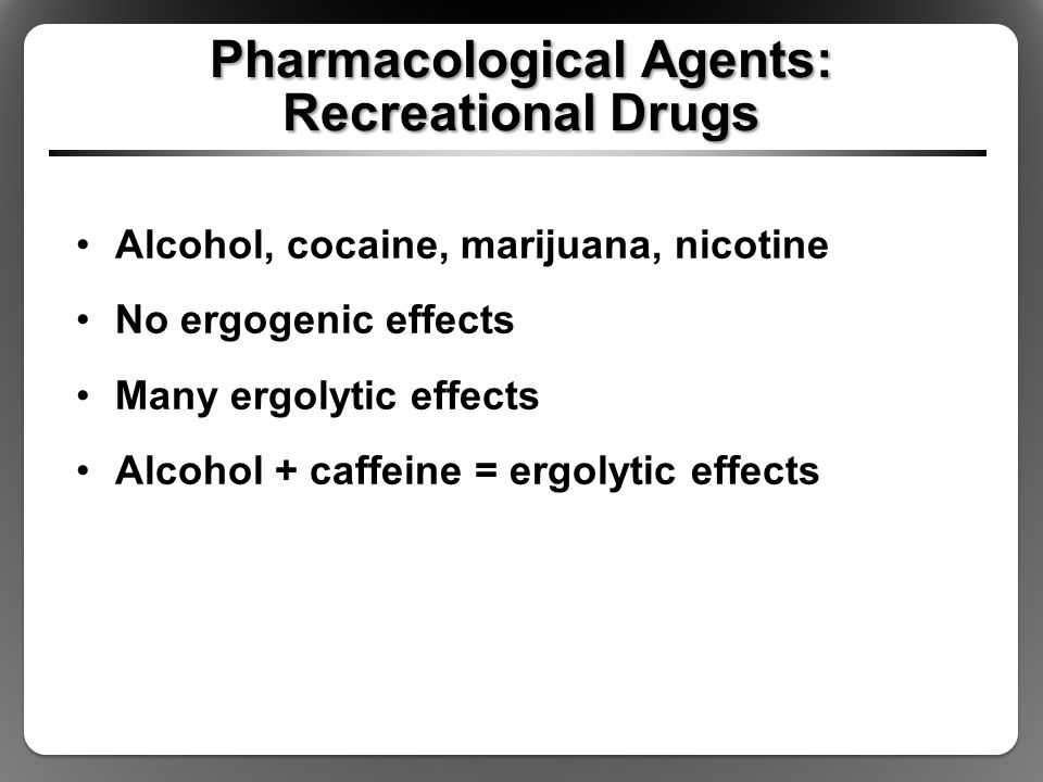 Pharmacological Agents: Recreational Drugs