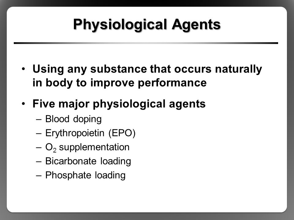 Physiological Agents Using any substance that occurs naturally in body to improve performance. Five major physiological agents.