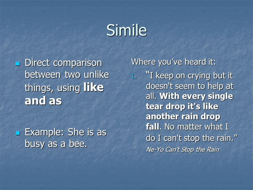 Simile Direct comparison between two unlike things, using like and as