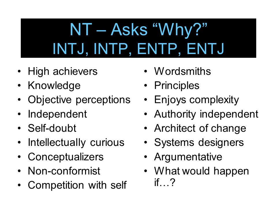 NT – Asks Why INTJ, INTP, ENTP, ENTJ