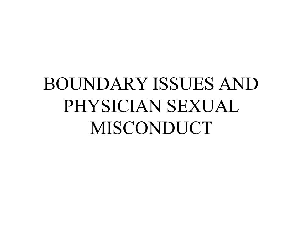 BOUNDARY ISSUES AND PHYSICIAN SEXUAL MISCONDUCT