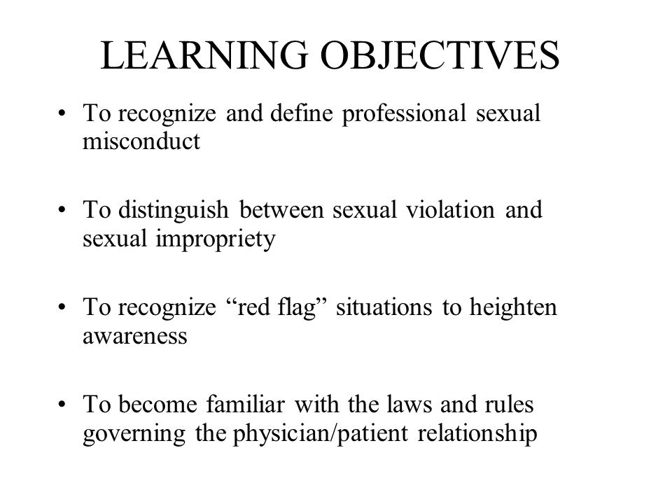 LEARNING OBJECTIVES To recognize and define professional sexual misconduct. To distinguish between sexual violation and sexual impropriety.