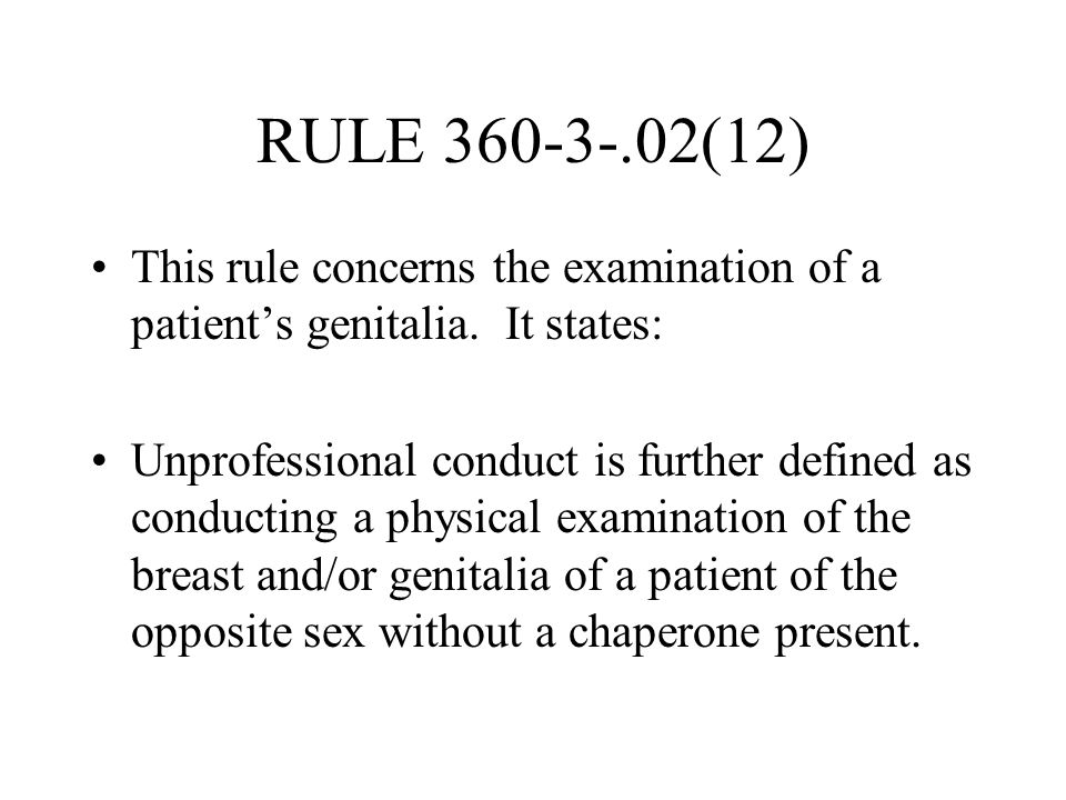 RULE 360-3-.02(12) This rule concerns the examination of a patient's genitalia. It states: