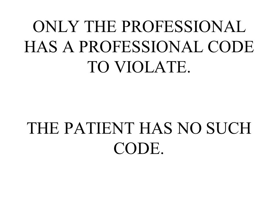 ONLY THE PROFESSIONAL HAS A PROFESSIONAL CODE TO VIOLATE