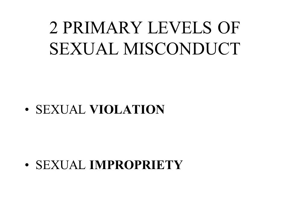 2 PRIMARY LEVELS OF SEXUAL MISCONDUCT