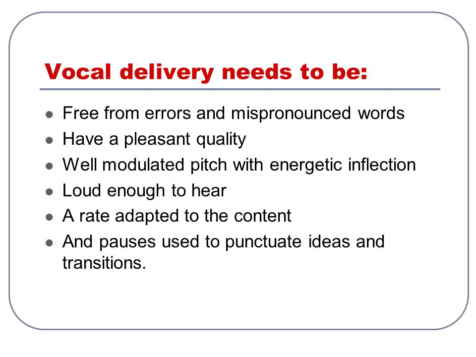 Vocal delivery needs to be:
