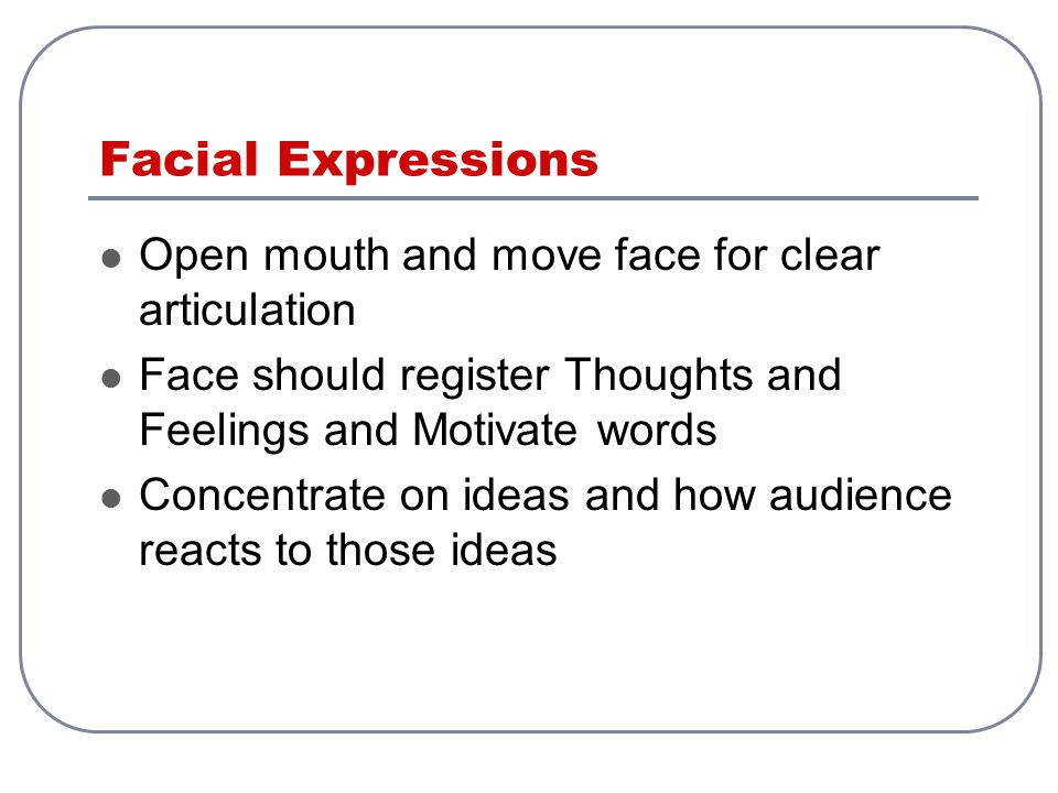Facial Expressions Open mouth and move face for clear articulation