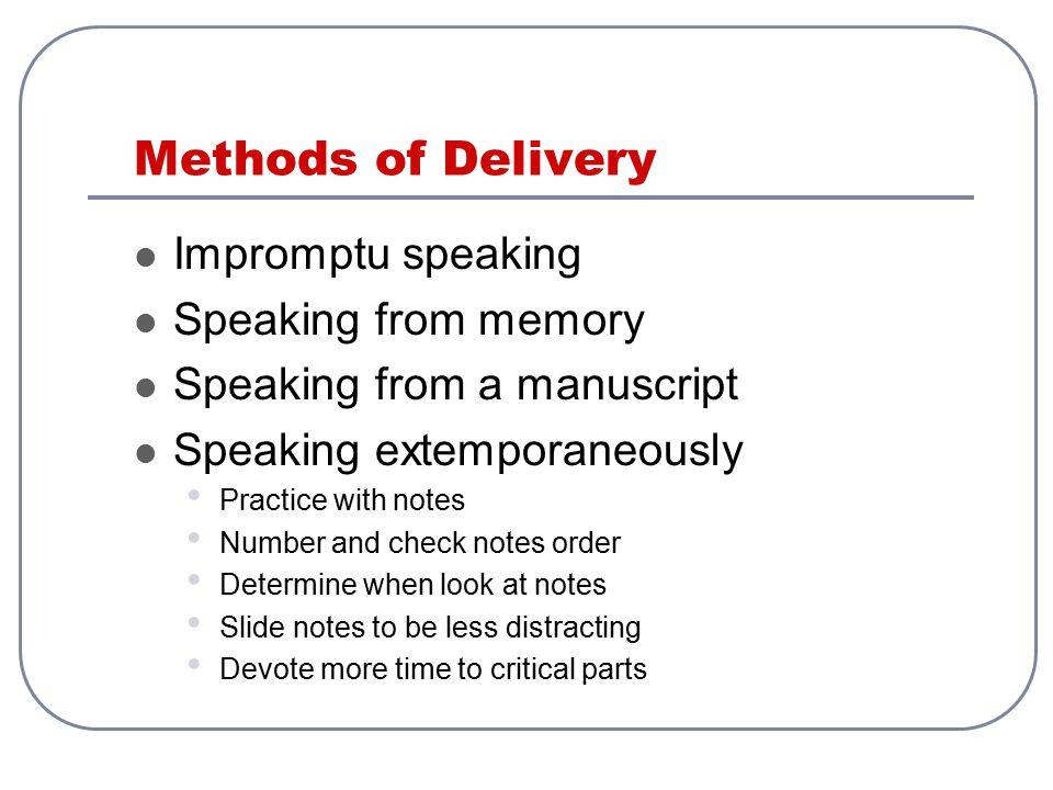Methods of Delivery Impromptu speaking Speaking from memory