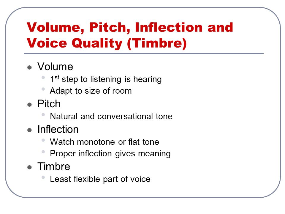 Volume, Pitch, Inflection and Voice Quality (Timbre)