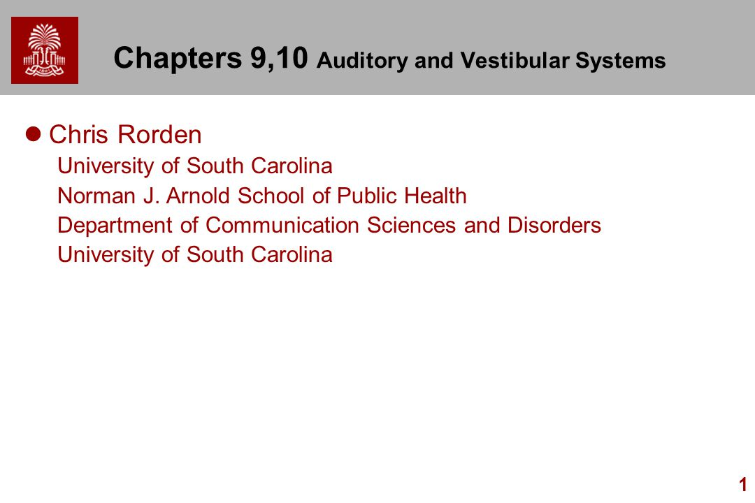 Chapters 9,10 Auditory and Vestibular Systems