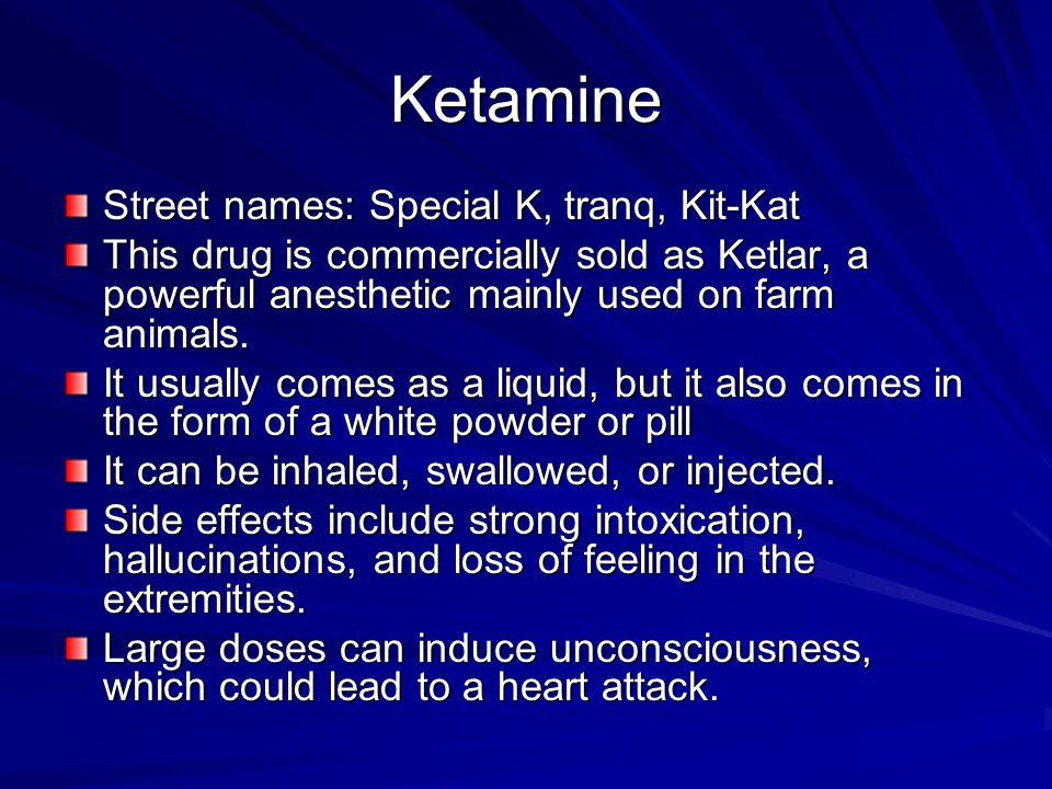 Ketamine Street names: Special K, tranq, Kit-Kat