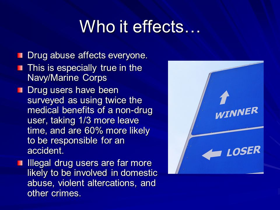 Who it effects… Drug abuse affects everyone.