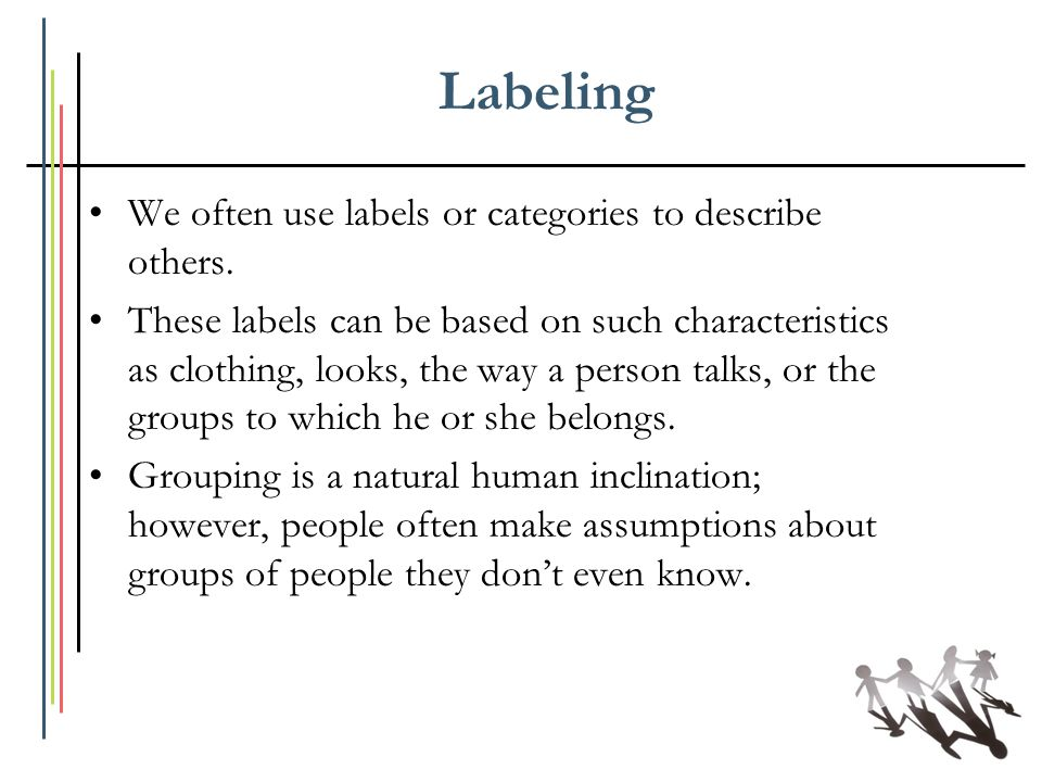 Labeling We often use labels or categories to describe others.