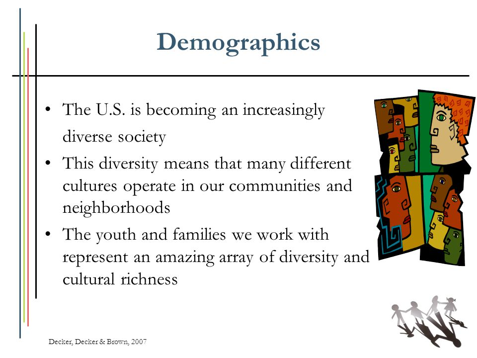 Demographics The U.S. is becoming an increasingly diverse society