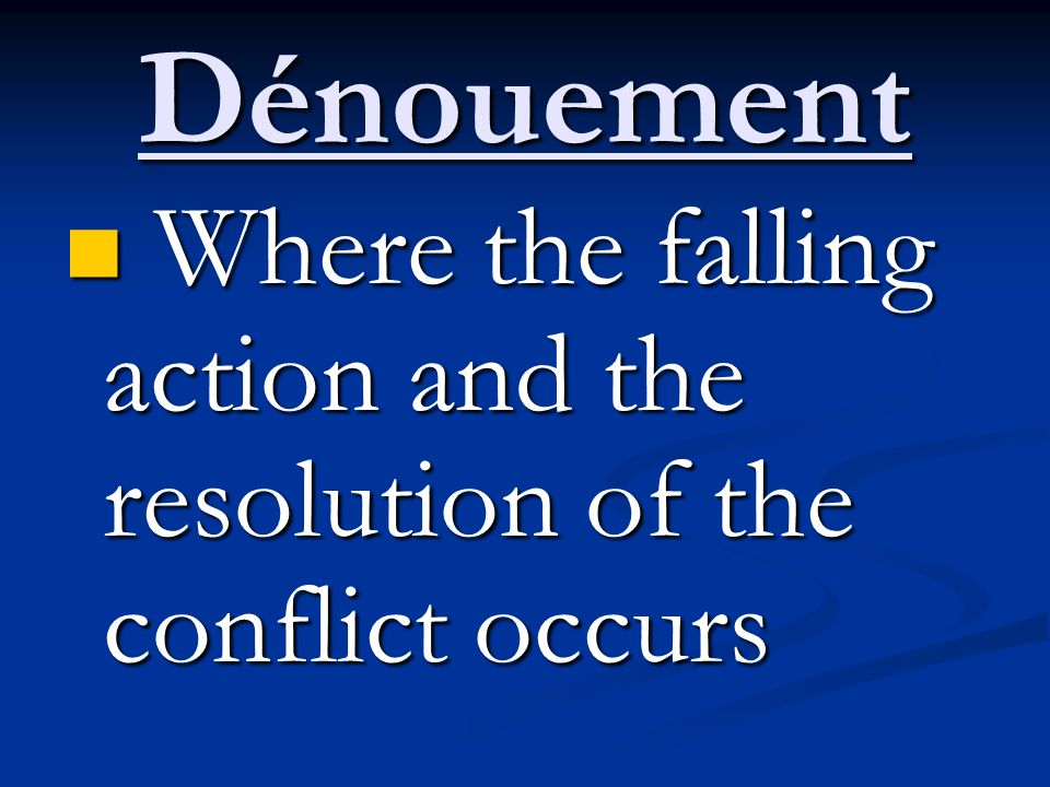 Dénouement Where the falling action and the resolution of the conflict occurs