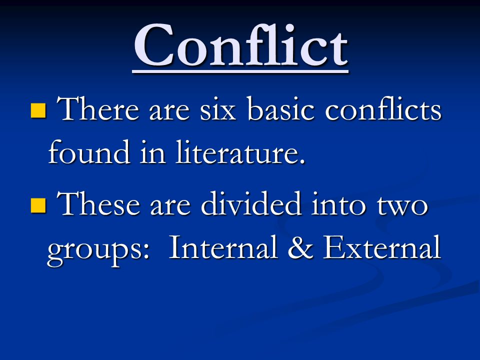 Conflict There are six basic conflicts found in literature.