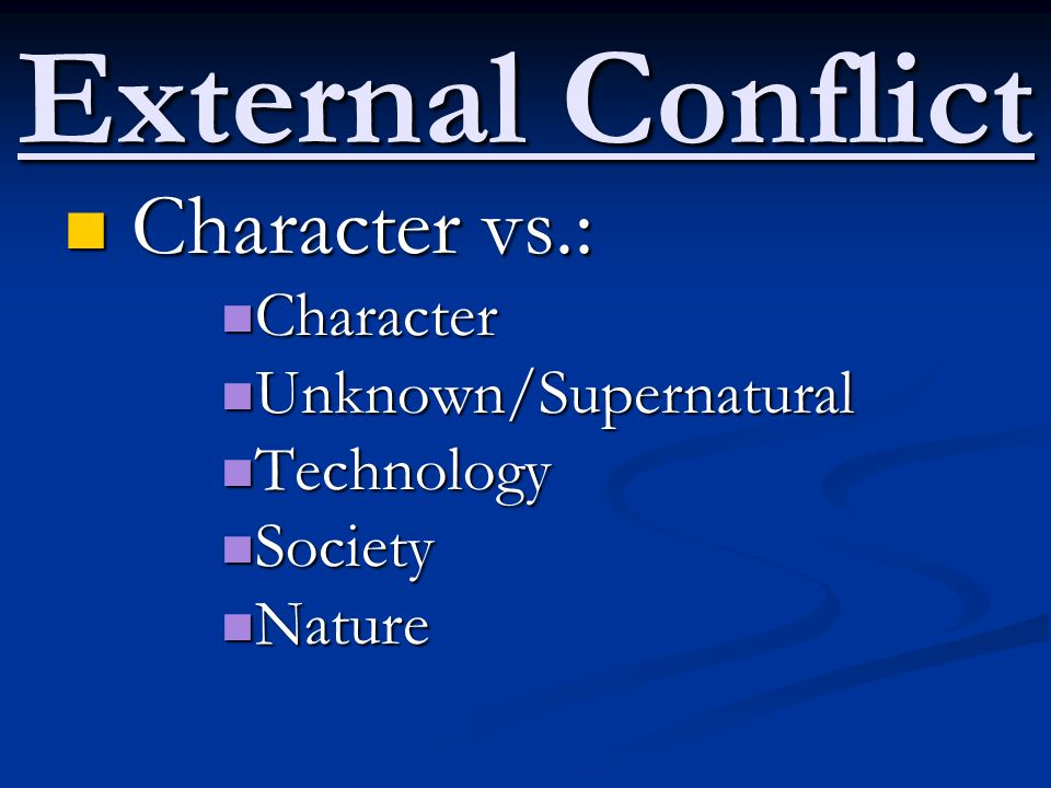 External Conflict Character vs.: Character Unknown/Supernatural