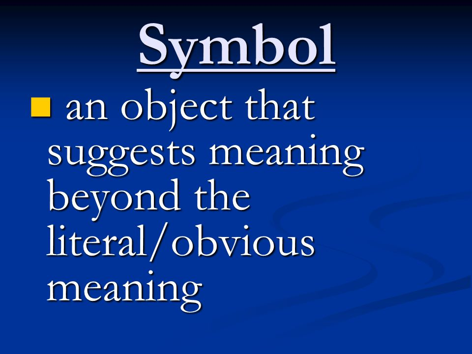 Symbol an object that suggests meaning beyond the literal/obvious meaning