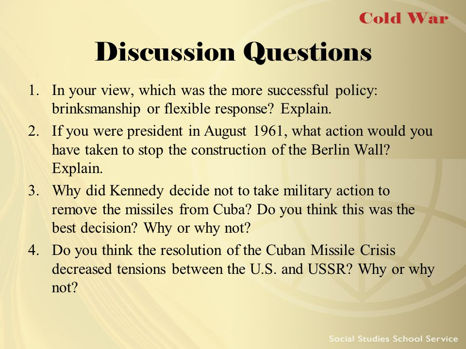 Discussion Questions In your view, which was the more successful policy: brinksmanship or flexible response Explain.