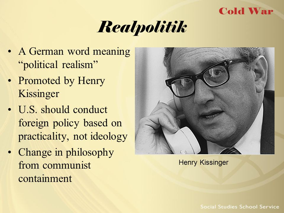 Realpolitik A German word meaning political realism