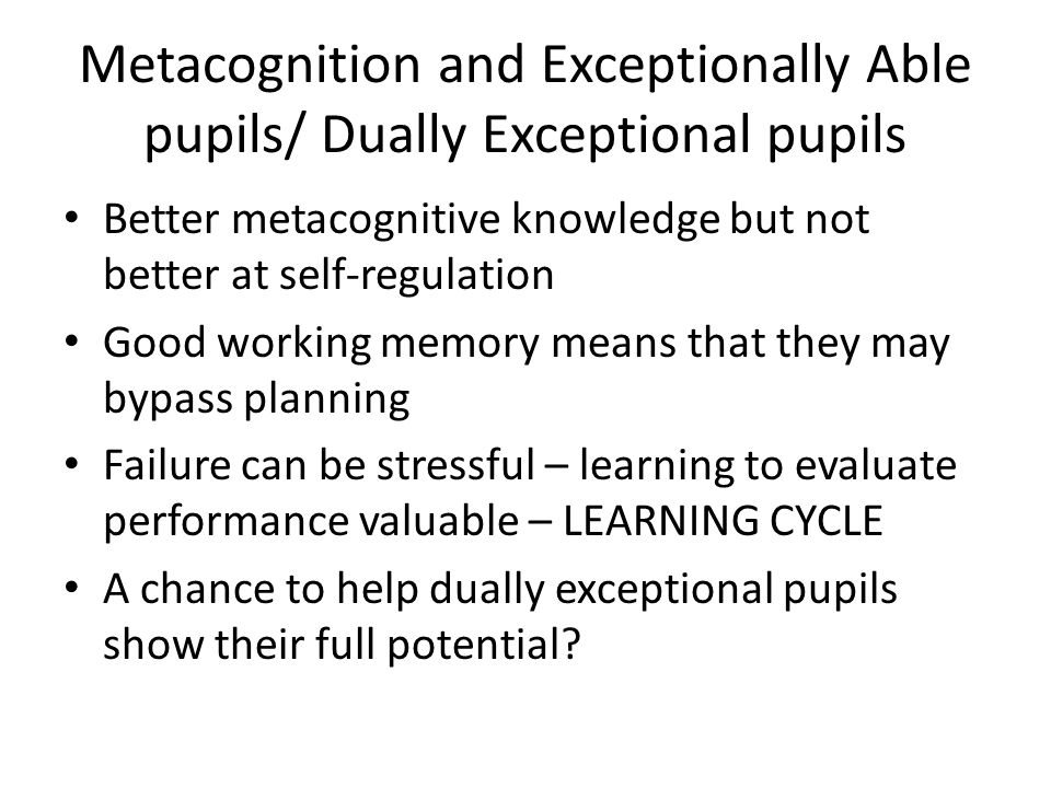 Metacognition and Exceptionally Able pupils/ Dually Exceptional pupils