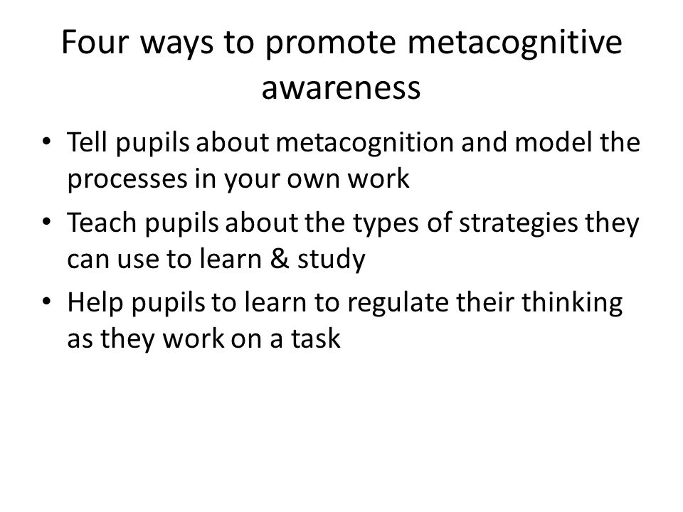Four ways to promote metacognitive awareness