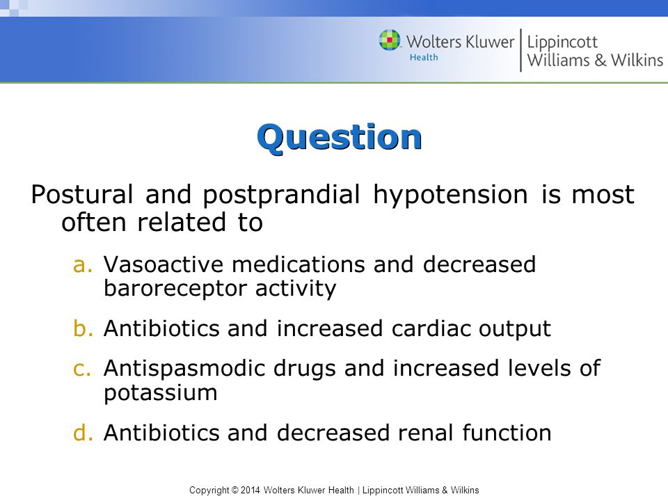Question Postural and postprandial hypotension is most often related to. Vasoactive medications and decreased baroreceptor activity.