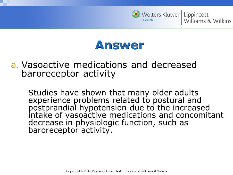 Answer Vasoactive medications and decreased baroreceptor activity