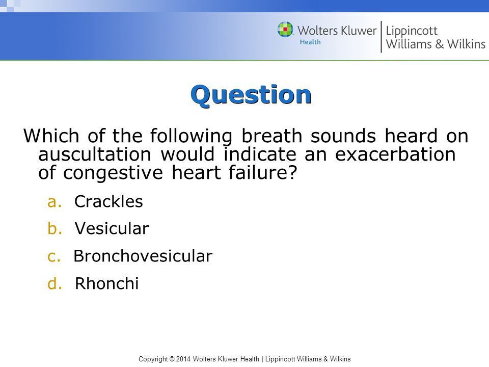 Question Which of the following breath sounds heard on auscultation would indicate an exacerbation of congestive heart failure