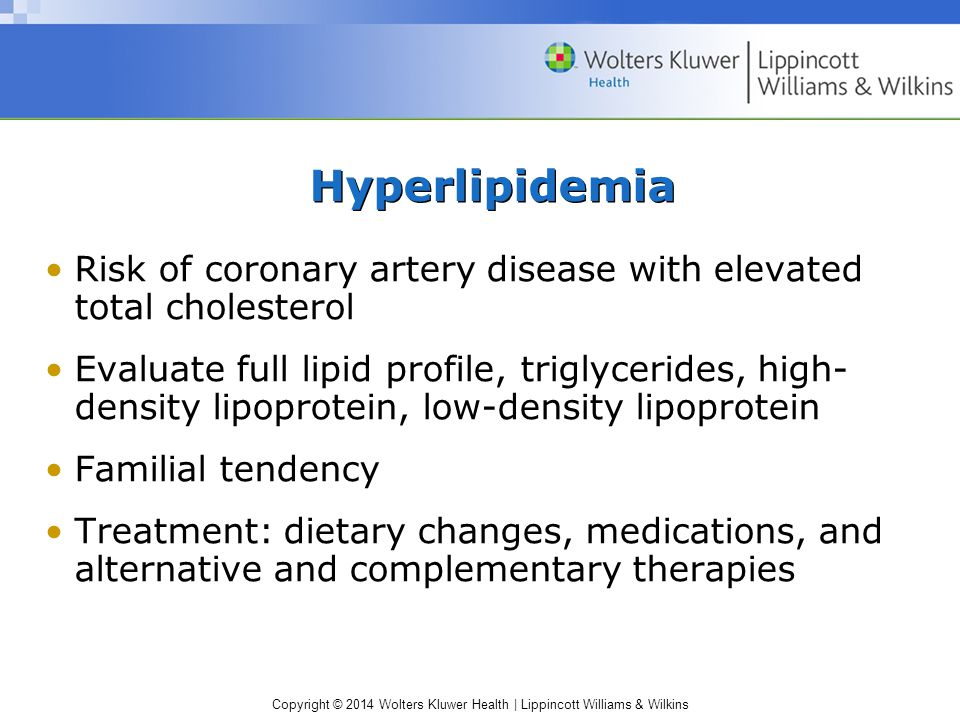Hyperlipidemia Risk of coronary artery disease with elevated total cholesterol.