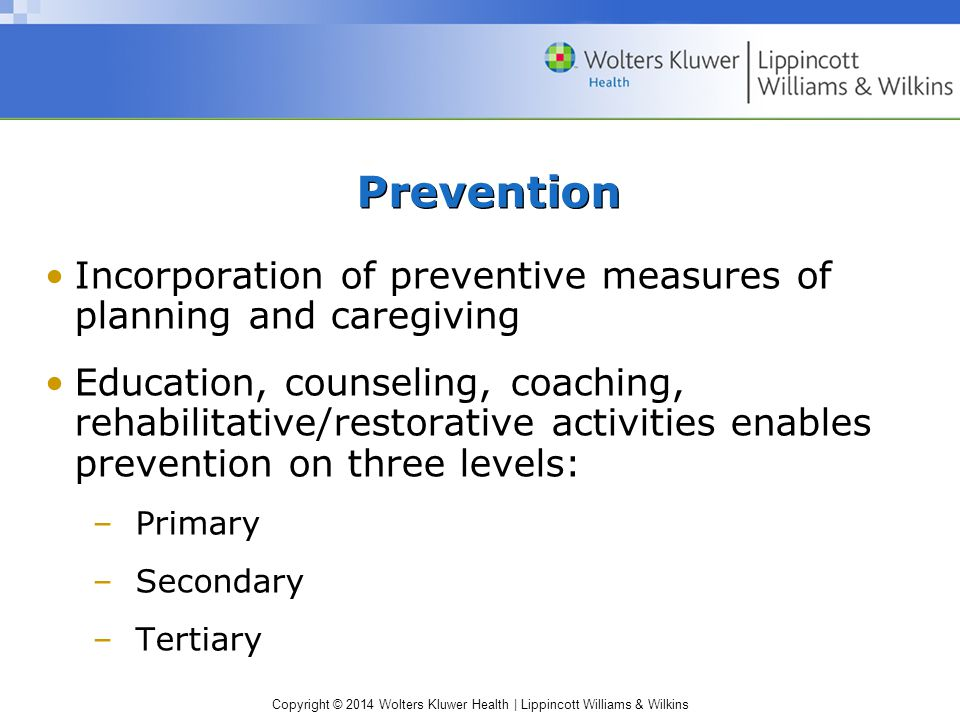 Prevention Incorporation of preventive measures of planning and caregiving.