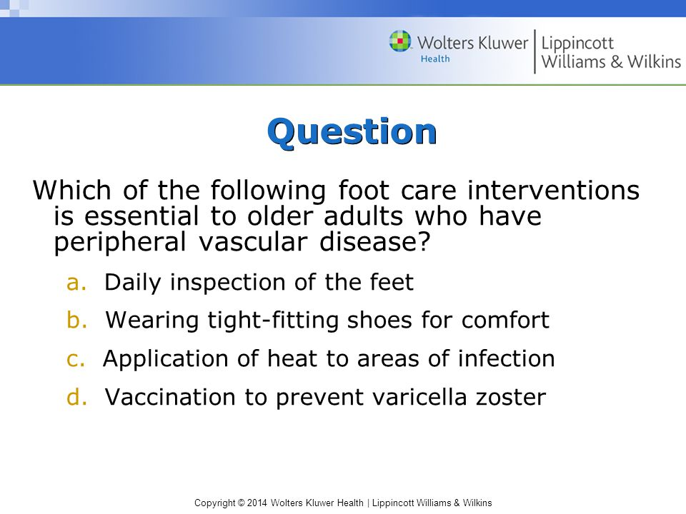 Question Which of the following foot care interventions is essential to older adults who have peripheral vascular disease