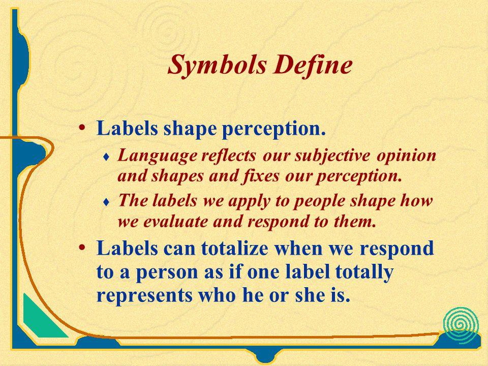 Symbols Define Labels shape perception.