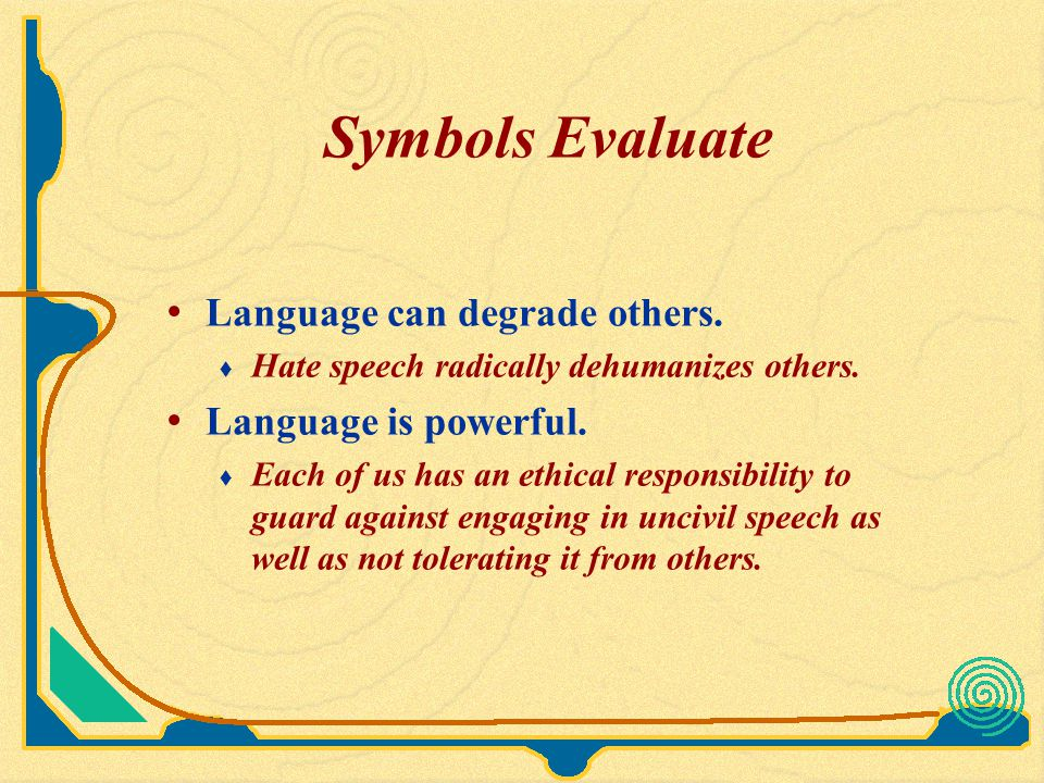 Symbols Evaluate Language can degrade others. Language is powerful.