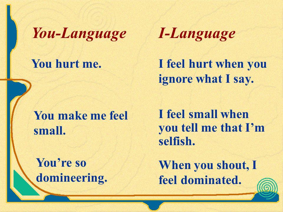 You-Language I-Language You hurt me.