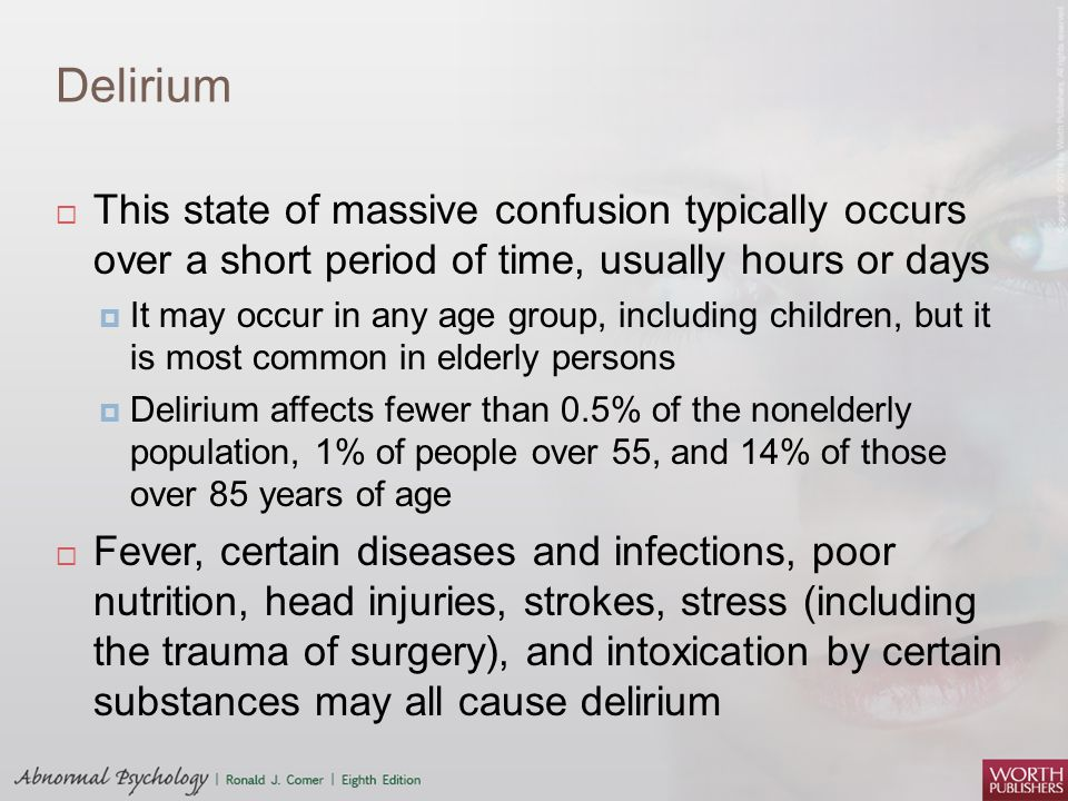 Delirium This state of massive confusion typically occurs over a short period of time, usually hours or days.