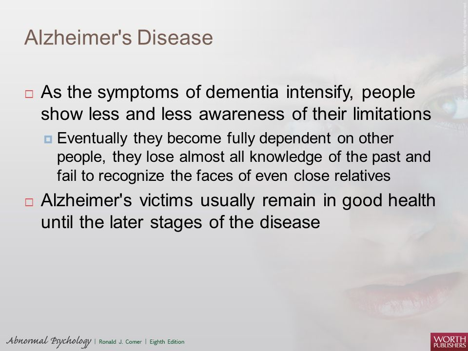 Alzheimer s Disease As the symptoms of dementia intensify, people show less and less awareness of their limitations.