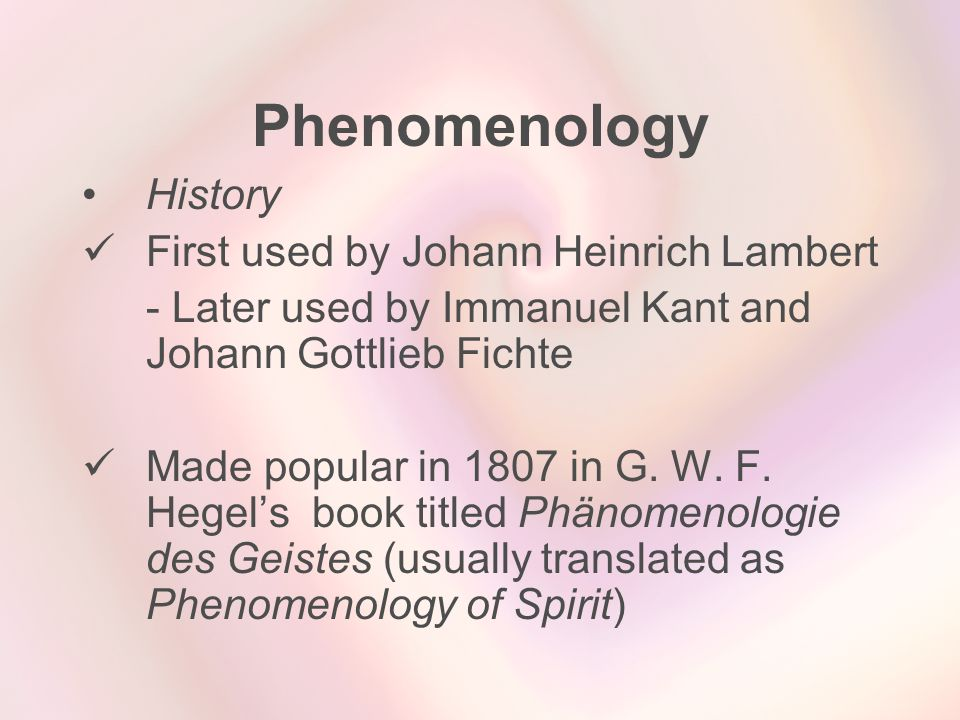 Phenomenology History First used by Johann Heinrich Lambert