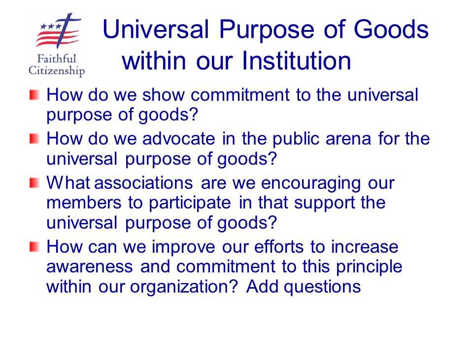 Universal Purpose of Goods within our Institution