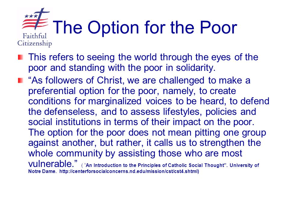 The Option for the Poor This refers to seeing the world through the eyes of the poor and standing with the poor in solidarity.
