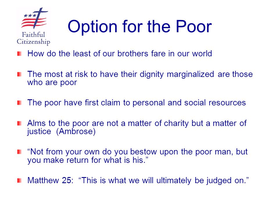 Option for the Poor How do the least of our brothers fare in our world