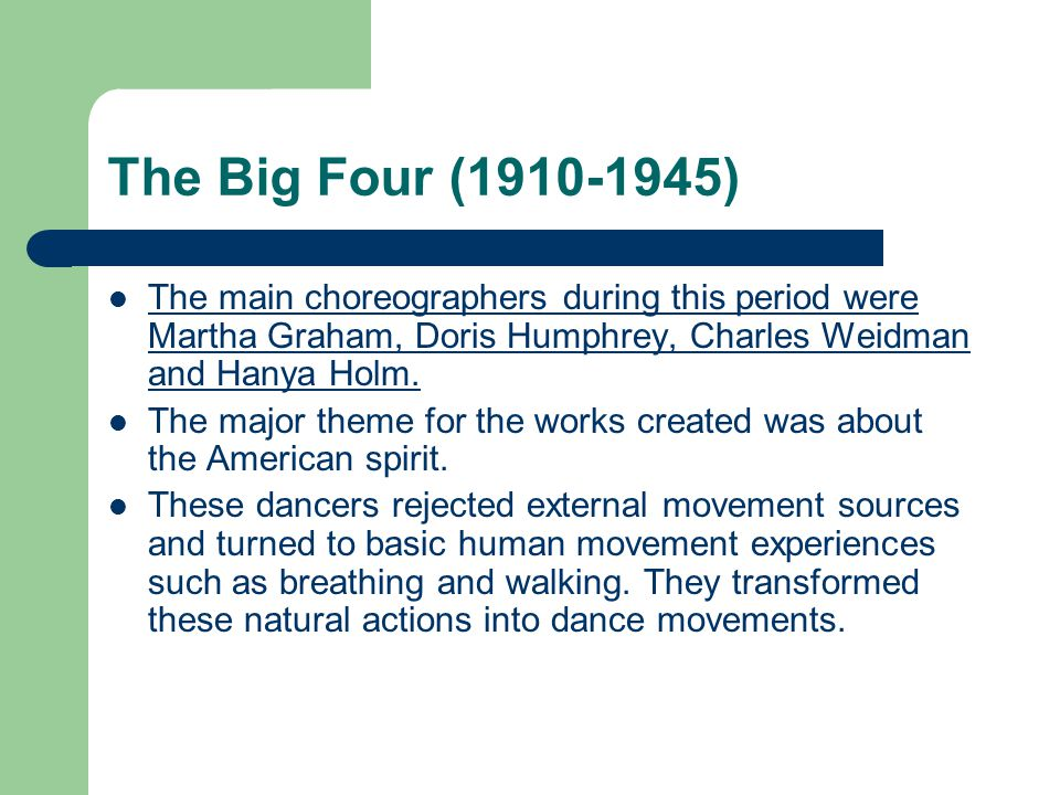 The Big Four (1910-1945) The main choreographers during this period were Martha Graham, Doris Humphrey, Charles Weidman and Hanya Holm.