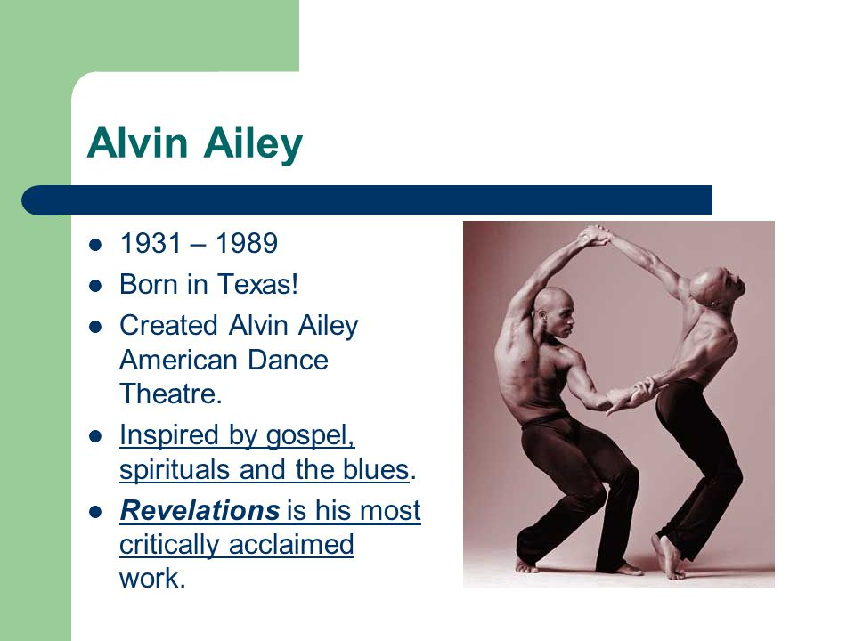 Alvin Ailey 1931 – 1989 Born in Texas!