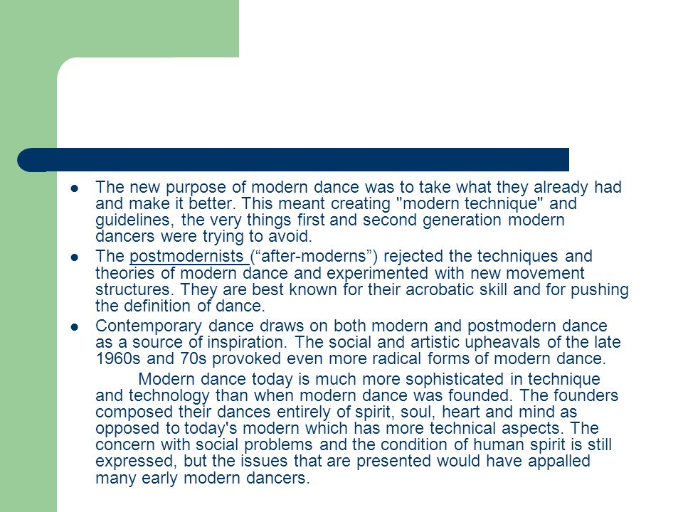 The new purpose of modern dance was to take what they already had and make it better. This meant creating modern technique and guidelines, the very things first and second generation modern dancers were trying to avoid.