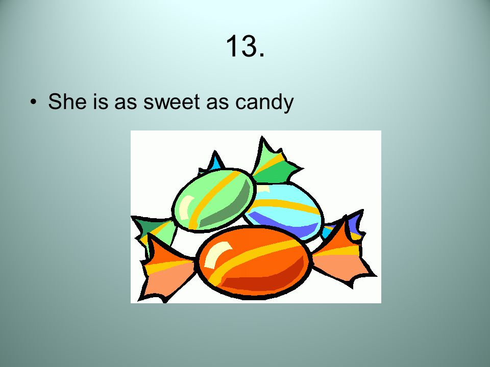 13. She is as sweet as candy