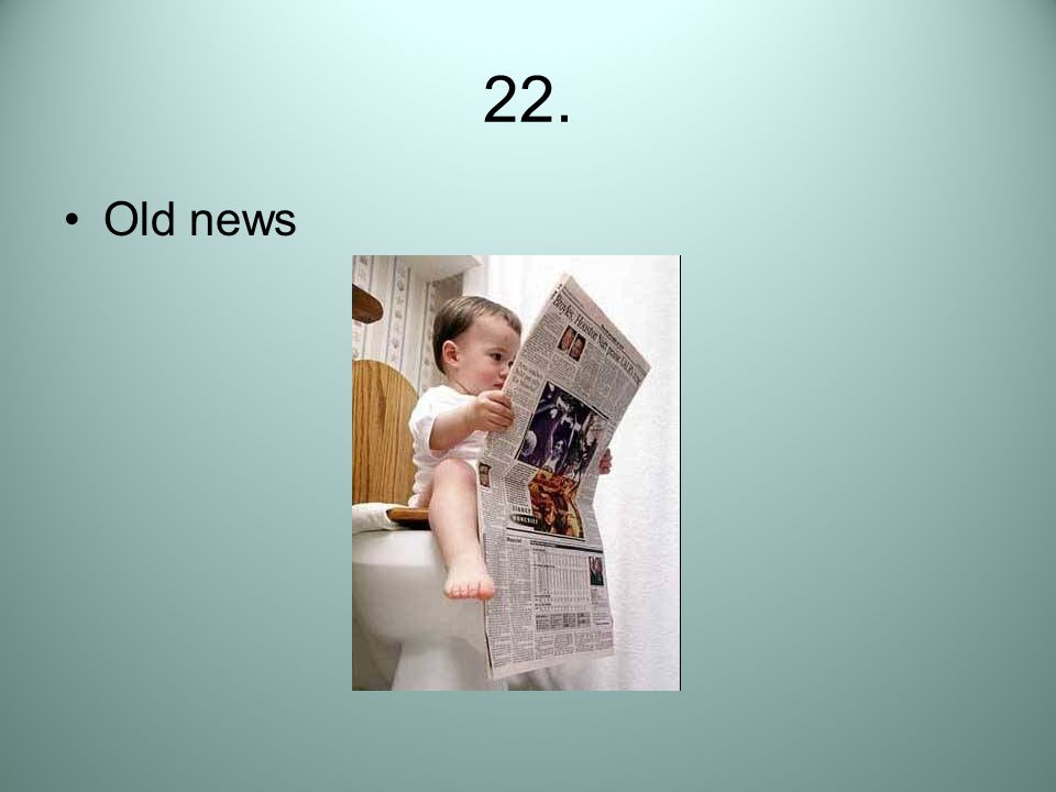 22. Old news