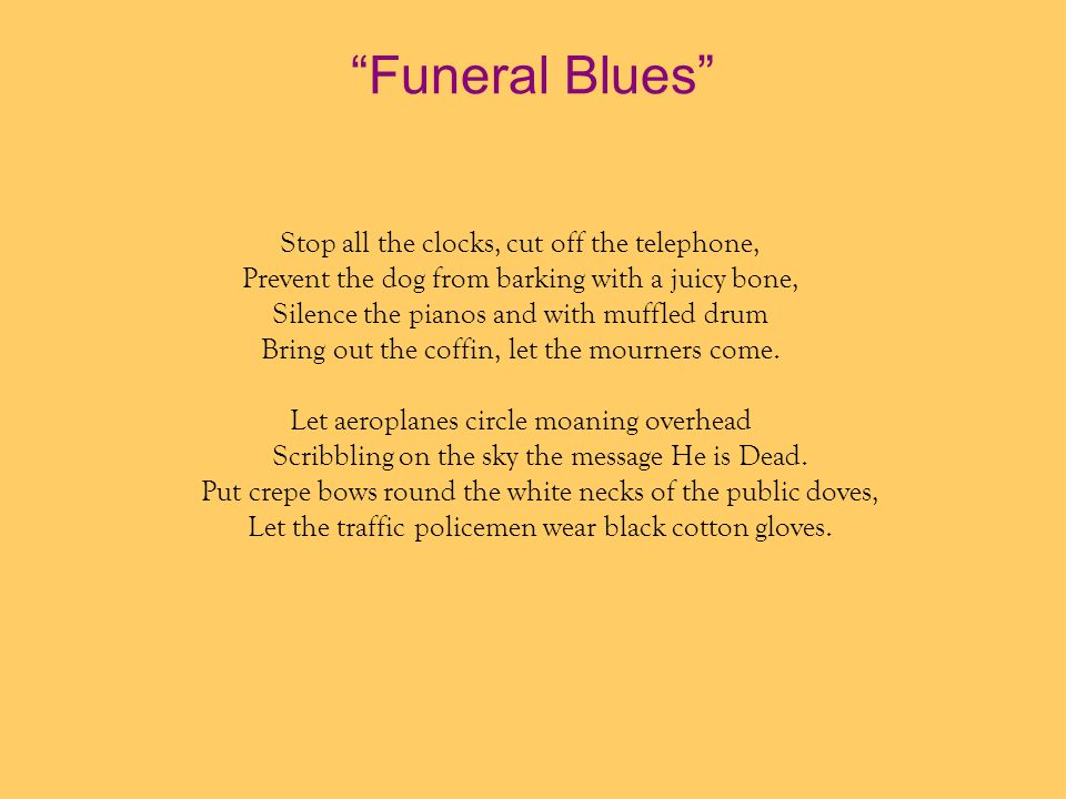 Funeral Blues Stop all the clocks, cut off the telephone,