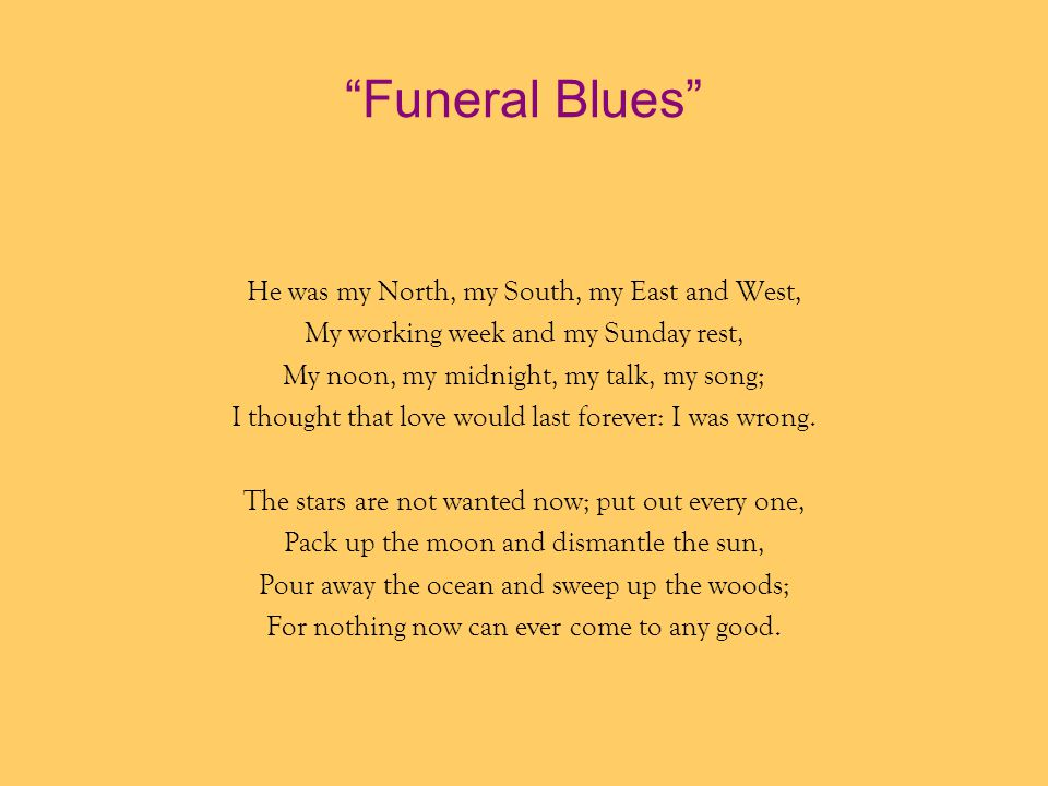 Funeral Blues He was my North, my South, my East and West,