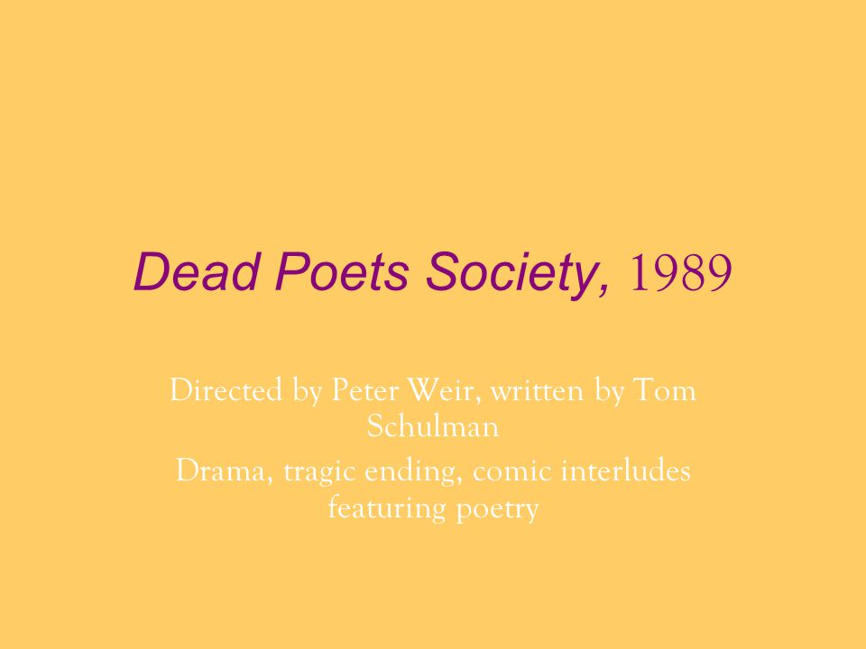 Dead Poets Society, 1989 Directed by Peter Weir, written by Tom Schulman.
